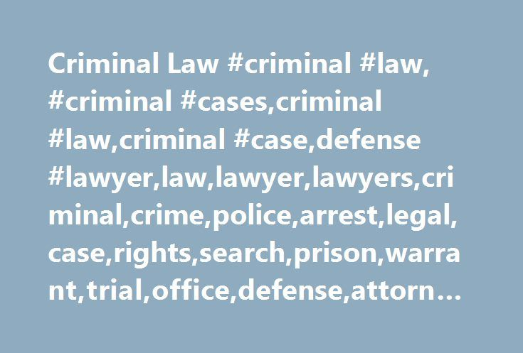Criminal Law #criminal #law, #criminal #cases,criminal #law,criminal #case,defense #lawyer,law,lawyer,lawyers,criminal,crime,police,arrest,legal,case,rights,search,prison,warrant,trial,office,defense,attorney,liability http://diet.nef2.com/criminal-law-criminal-law-criminal-casescriminal-lawcriminal-casedefense-lawyerlawlawyerlawyerscriminalcrimepolicearrestlegalcaserightssearchprisonwarranttrialofficedefense/  # Criminal Law What Is Criminal Law? Criminal law deals exclusively with the…