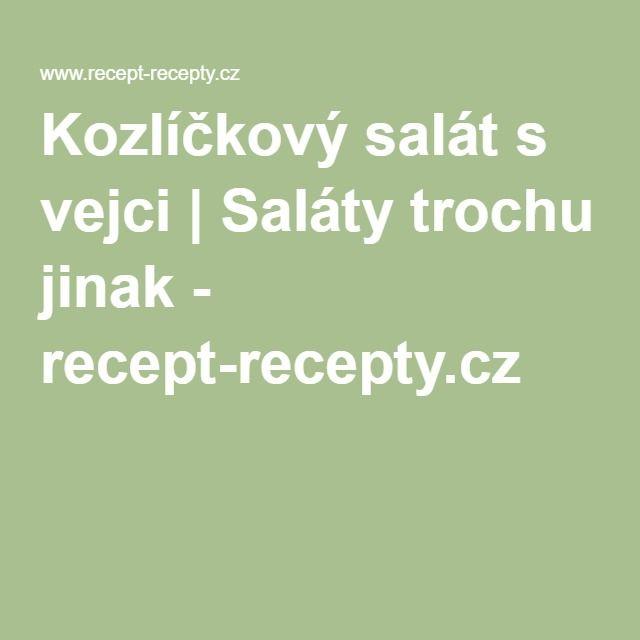 Kozlíčkový salát s vejci | Saláty trochu jinak - recept-recepty.cz
