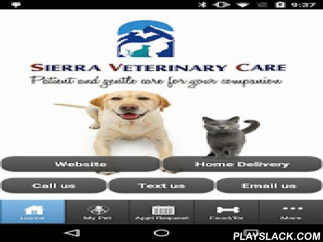 SierraVET  Android App - playslack.com , This app is designed to provide extended care for the for the patients and clients of Sierra Veterinary Care in Sonora, California. With this app you can:One touch call, text and emailRequest appointmentsRequest foodRequest medicationView your pet's upcoming services and vaccinations (with automatic login!)Receive notifications about.....hospital promotions, lost pets in our vicinity and recalled pet foods. Receive monthly reminders so you don't…