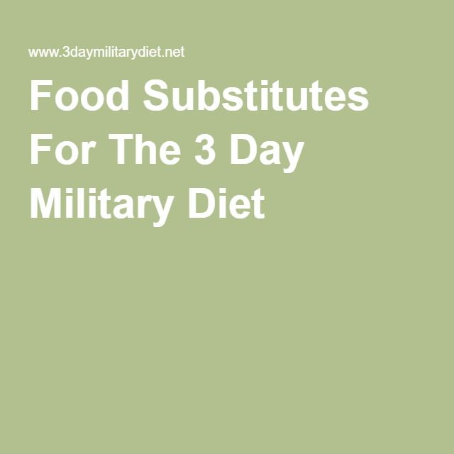 Food Substitutes For The 3 Day Military Diet                                                                                                                                                                                 More