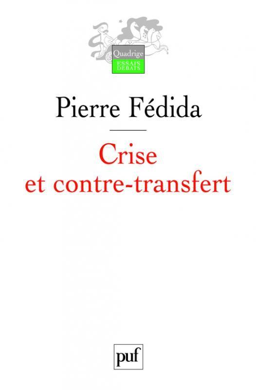 Crise et contre-transfert - Pierre Fédida - Quadrige - Format Physique et Numérique   PUF