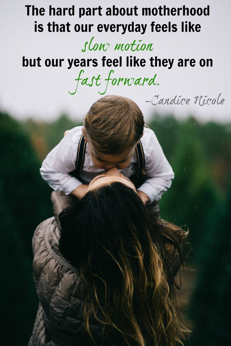 The hard part about motherhood is that our everyday feels like slow motion, but our years feel like they are on fast forward.