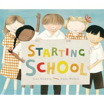 Starting School by Jane Godwin & Anna Walker for ages 4+