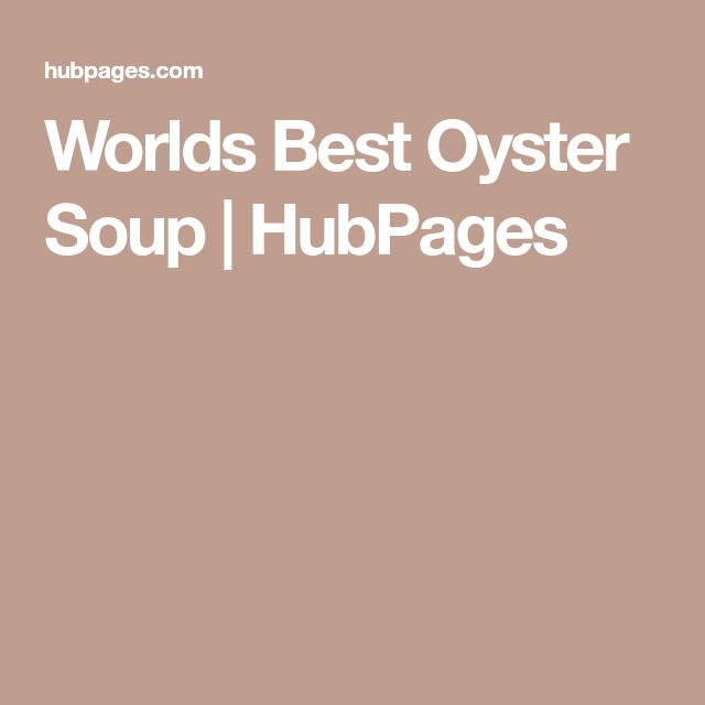 Worlds Best Oyster Soup | HubPages
