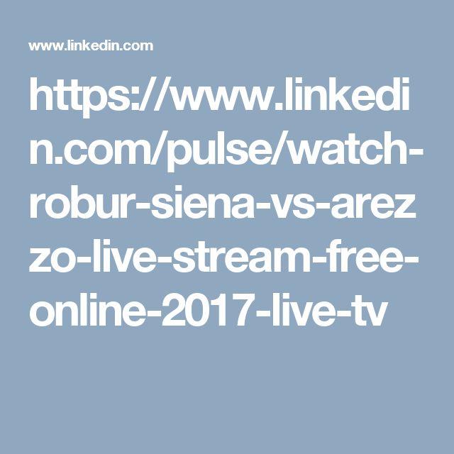 https://www.linkedin.com/pulse/watch-robur-siena-vs-arezzo-live-stream-free-online-2017-live-tv
