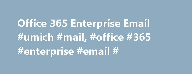 Office 365 Enterprise Email #umich #mail, #office #365 #enterprise #email # http://massachusetts.remmont.com/office-365-enterprise-email-umich-mail-office-365-enterprise-email/  Office 365 Enterprise Email Description A University-wide migration from on-premises UMail email accounts to the Microsoft s cloud-based collaboration suite called Office 365 has begun with planned completion in 2016. The Office 365 service can be found at the following link miami.edu/it/o365. For information on the…