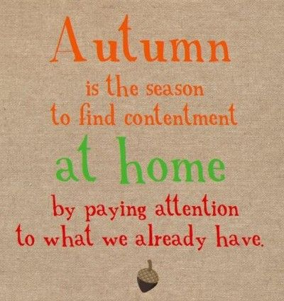 Autumn is the season to find contentment at home by paying attention to what we already have..