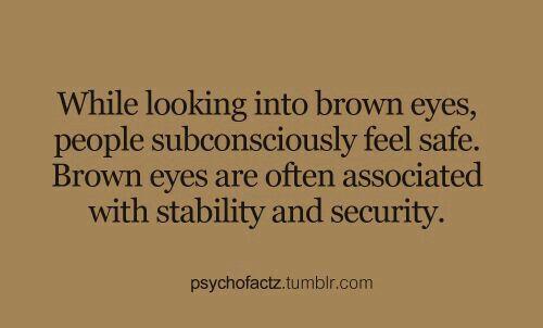 Look into my eyes...my brown eyes