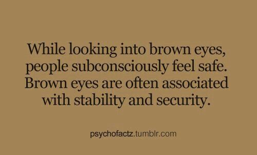 Look into my eyes...my brown eyes