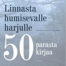 Aino-Maria Savolainen & Katja Jalkanen:  Linnasta humisevalle harjulle. 50 parasta kirjaa.