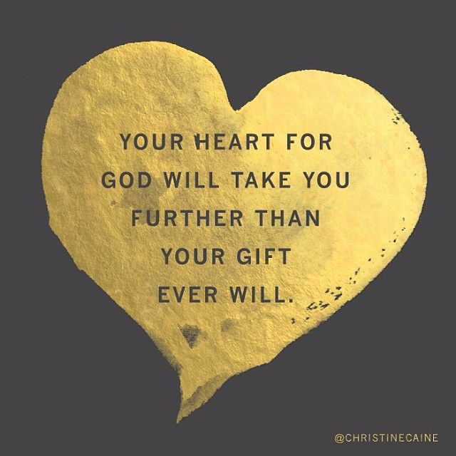 Your heart will take you further than your gift ever will - Christine Caine