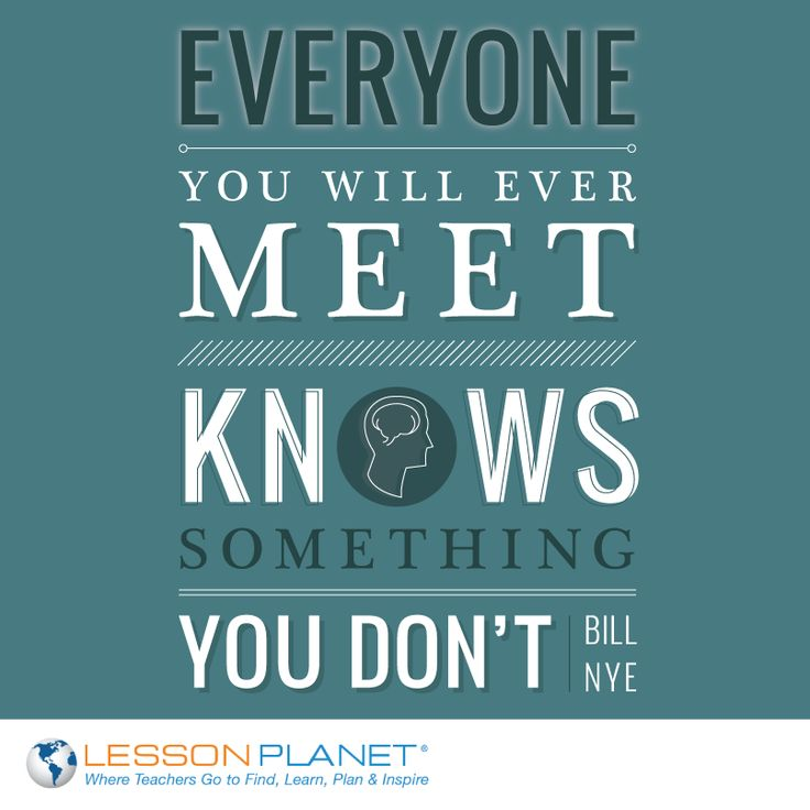 everyone you will ever meet knows something