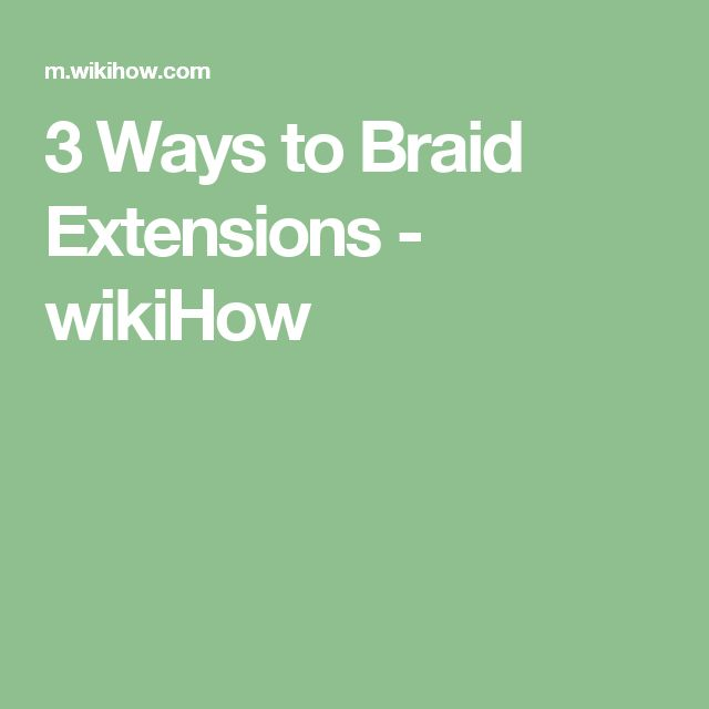 3 Ways to Braid Extensions - wikiHow