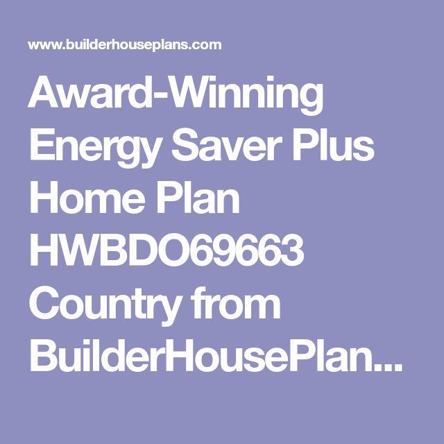 Award-Winning Energy Saver Plus Home Plan HWBDO69663 Country from BuilderHousePlans.com