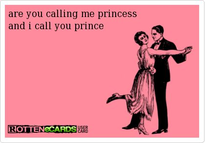 are you calling me princess and i call you prince