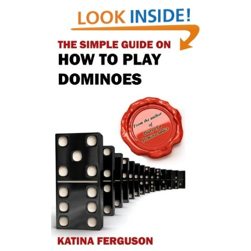 The Simple Guide on How to Play Dominoes.  Yeah, it's my latest book. I'm spreading the love of Dominoes to everyone. Get it, play the game, then you'll understand the sentiment behind my next book, Diary of a Domino Addict