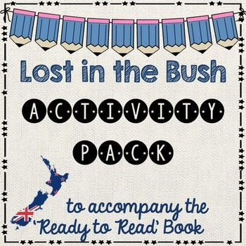 Lost in the Bush - Ready to Read New Zealand - BLUEThis activity pack is follow up work after your guided reading session. All follow up work relates to the book. It is assumed that students have had a guided reading lesson BEFORE undertaking these activities.