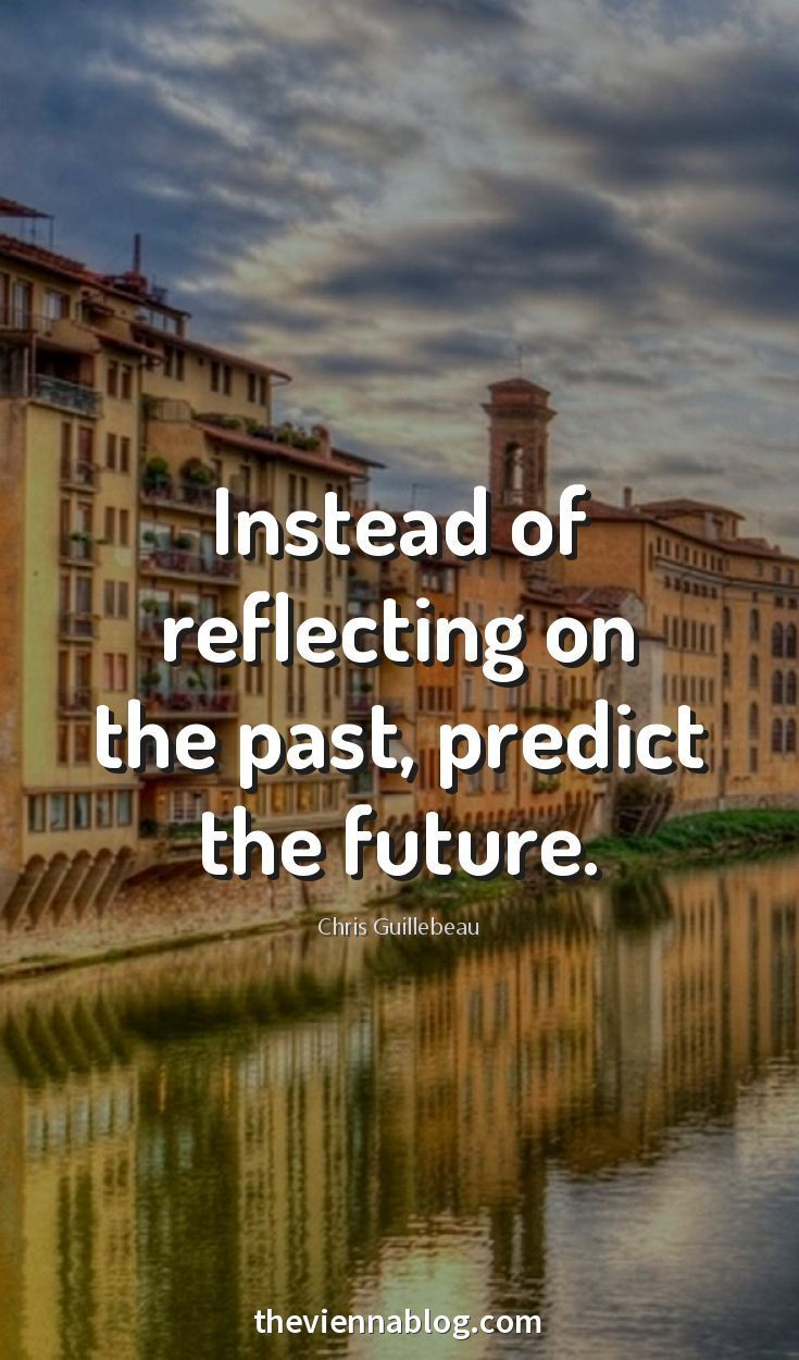 Instead Of Reflecting On The Past Predict The Future Inspirational Quotes Motivation Life Quotes Pictures Motivational Quotes