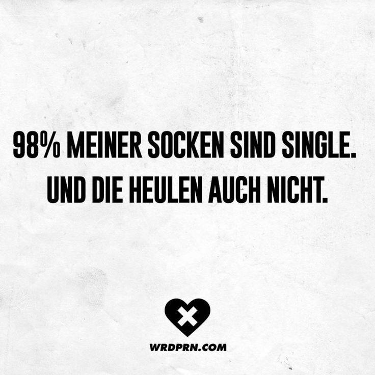 98% meiner Socken sind Single. Und die heulen auch nicht.