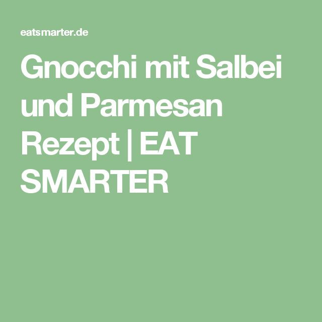 Gnocchi mit Salbei und Parmesan Rezept | EAT SMARTER