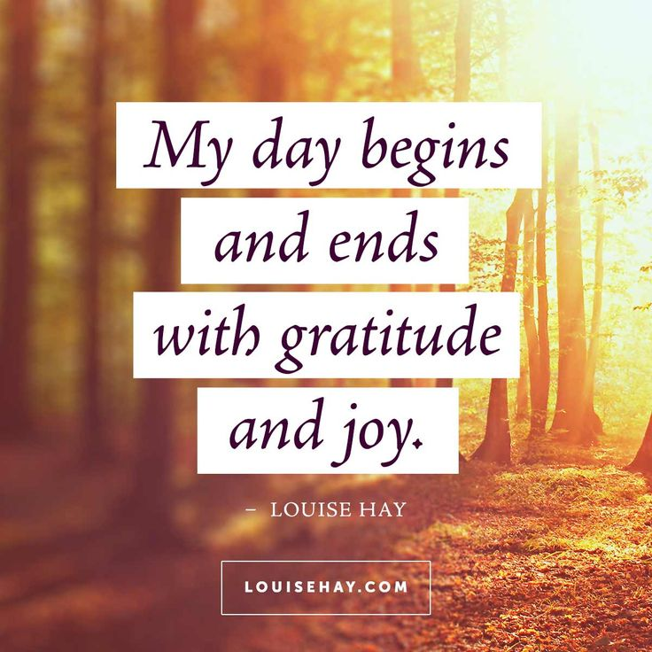 // My day begins and ends with gratitude and joy. - Louise Hay Affirmations #quotes