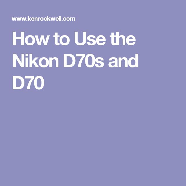 How to Use the Nikon D70s and D70