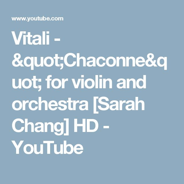 "Vitali - ""Chaconne"" for violin and orchestra [Sarah Chang] HD - YouTube"