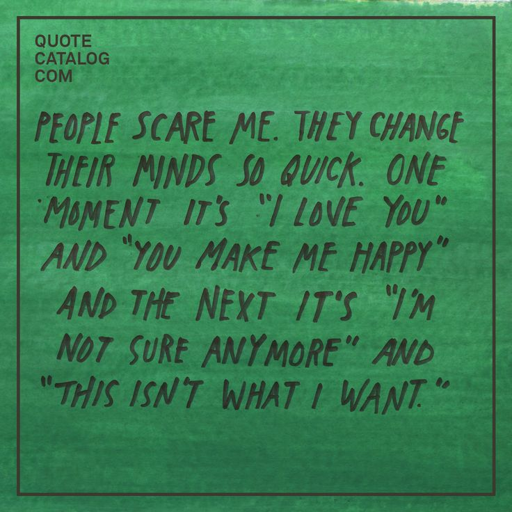 """Quick I Love You Quotes: """"People Scare Me. They Change Their Minds So Quick. One"""