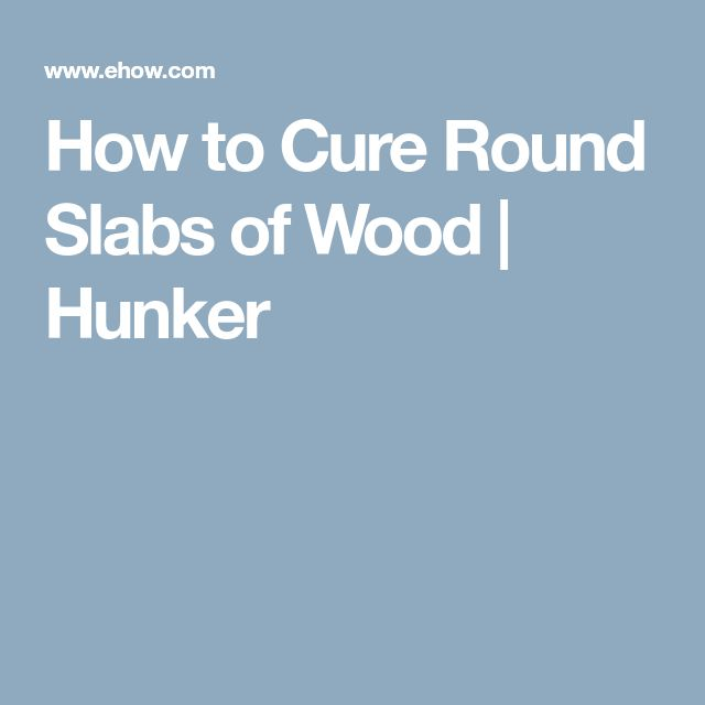 How to Cure Round Slabs of Wood   Hunker