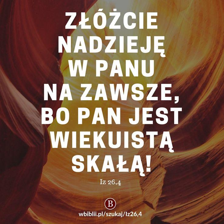 Złóżcie nadzieję w Panu na zawsze, bo Pan jest wiekuistą Skałą! https://wbiblii.pl/szukaj/Iz26,4