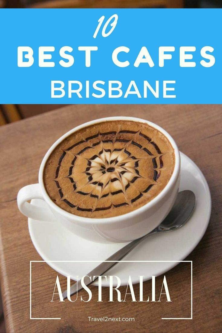 10 best cafes in brisbane 10 best cafes in Brisbane and beyond