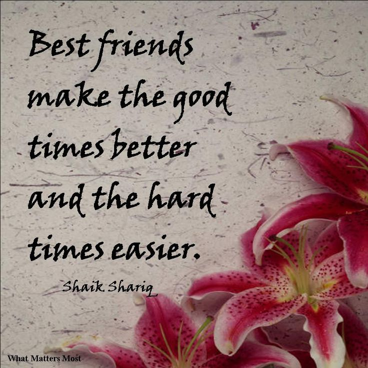 Best friends are always there for you in good times and in bad.