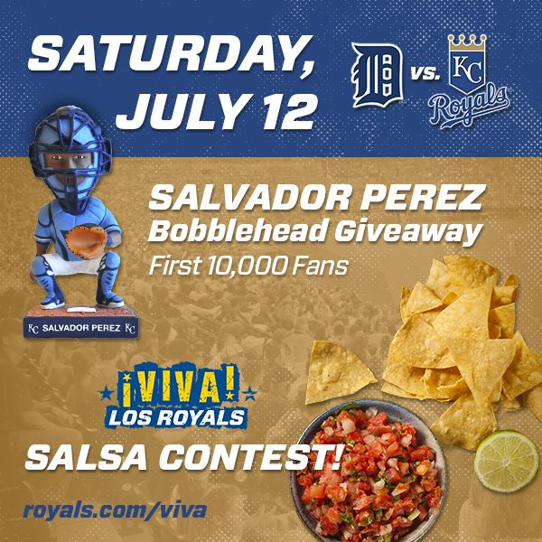 Join us for Viva Los Royals on Saturday, July 12! Activities include a Salsas contest featuring local Mexican restaurants and live music and dancing. Plus, the first 10,000 fans will receive a Salvador Perez bobblehead!