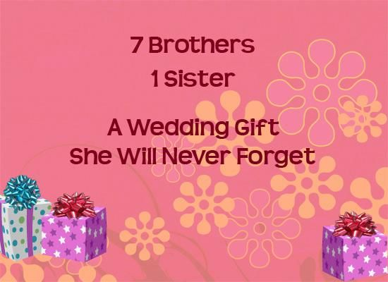 Wedding Gift To Sister In India : ... wedding gift to their sister sister wedding wedding gifts brother
