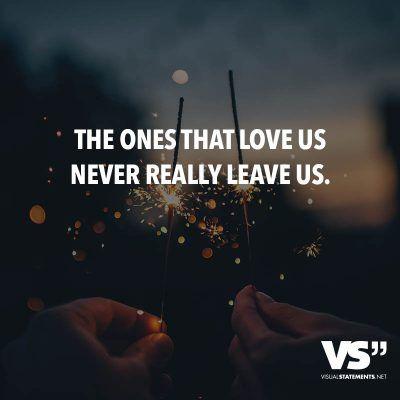 Diejenigen, die uns lieben, verlassen uns nie wirklich.