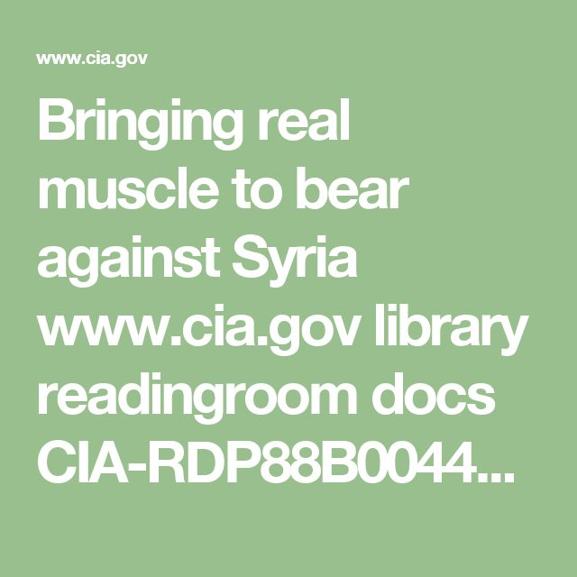 Bringing real muscle to bear against Syria www.cia.gov library readingroom docs CIA-RDP88B00443R001404090133-0.pdf