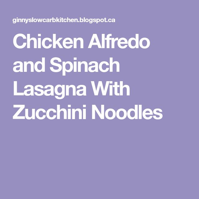 Chicken Alfredo and Spinach Lasagna With Zucchini Noodles