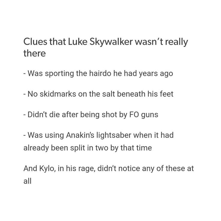 Before finding out, did you guys know Luke was atually not there during his confrontation w Kylo? I felt so dumb cus I didn't. I was like damn, Luke can really dodge all those shots, nice LOL. I was too focused on Kylo knowing that he was on this rage spree bc of Rey rejecting him lmao