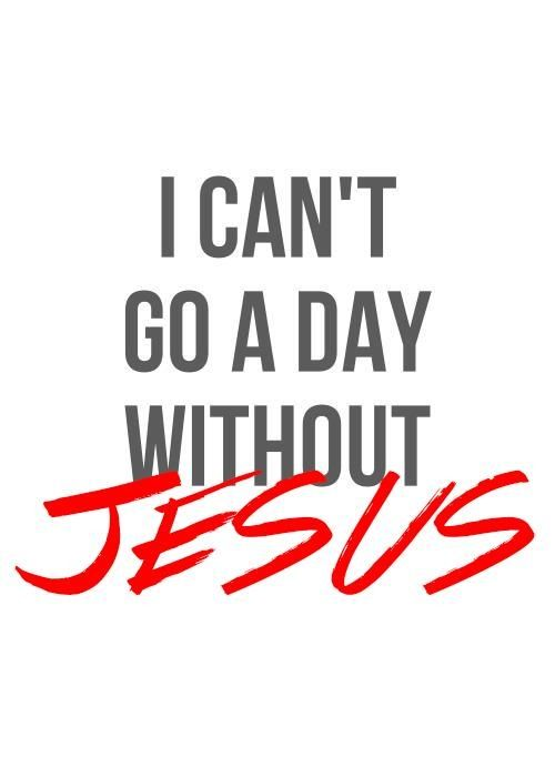 I can't go a day without Jesus ~~I Love Jesus Christ