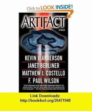 Artifact (9780765340252) Kevin J. Anderson, F. Paul Wilson, Janet Berliner, Matthew J. Costello , ISBN-10: 0765340259  , ISBN-13: 978-0765340252 ,  , tutorials , pdf , ebook , torrent , downloads , rapidshare , filesonic , hotfile , megaupload , fileserve