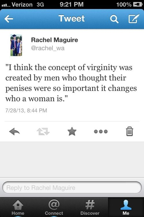 I think the concept of virginity was created by men who thought their penises were so important it changes what a woman is. #feminism
