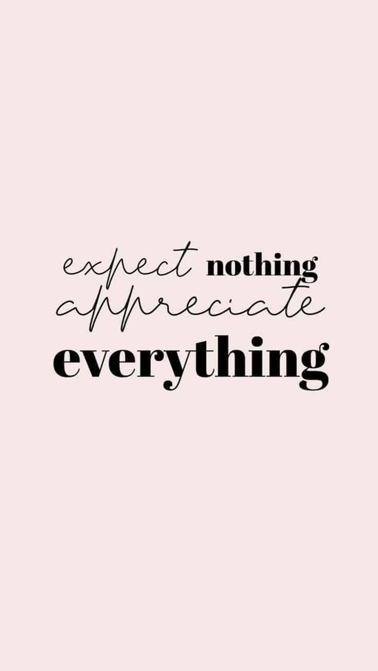 Expect Nothing Appreciate Everything Motivational Quotes Wallpaper Quote Backgrounds Positive Quotes