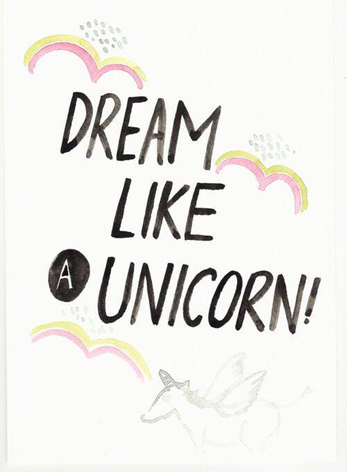 always dream like a unicorn!