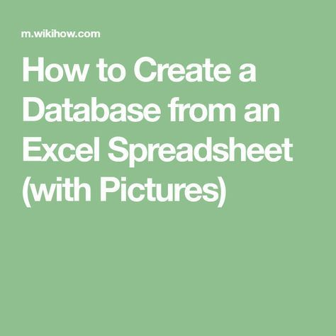 How to Create a Database from an Excel Spreadsheet (with Pictures