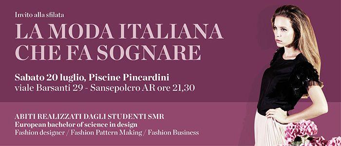 20 luglio presso Piscine Pincardini, Sansepolcro, viale Barsanti 29 Arezzo.  LA MODA ITALIANA CHE FA SOGNARE!  Sfilata accademica degli abiti realizzati dagli studenti di SMR The Fashion School.