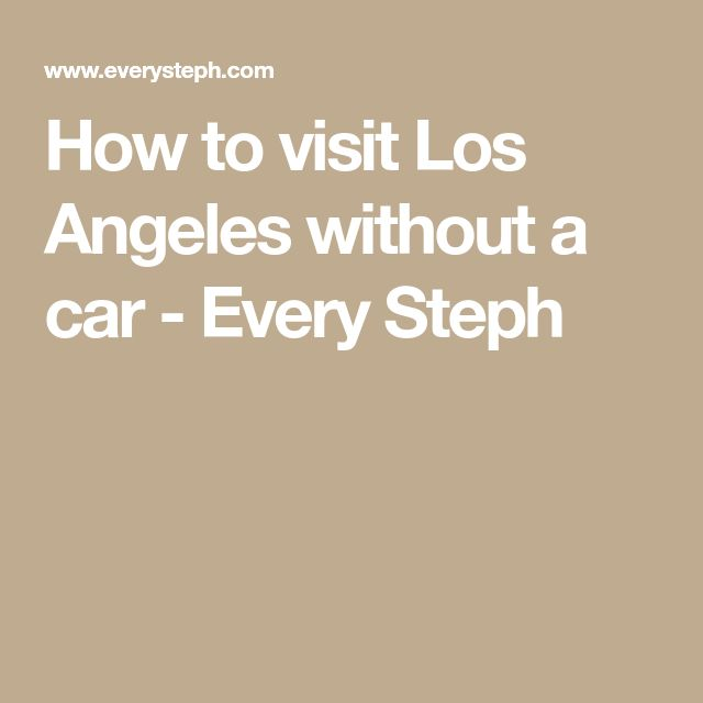 How to visit Los Angeles without a car - Every Steph