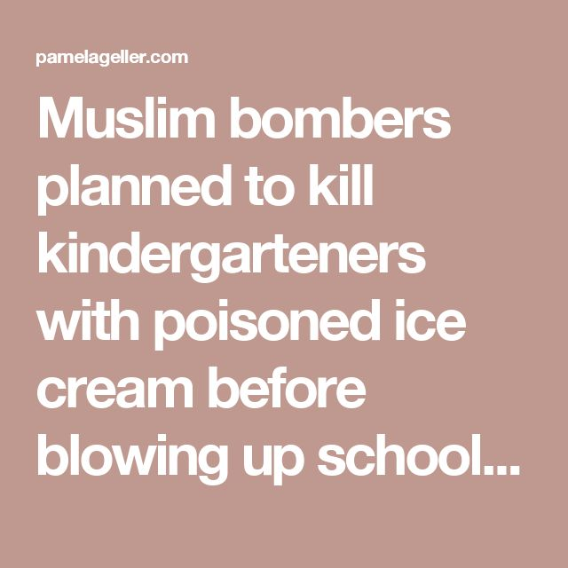 Muslim bombers planned to kill kindergarteners with poisoned ice cream before blowing up school in Germany - The Geller Report