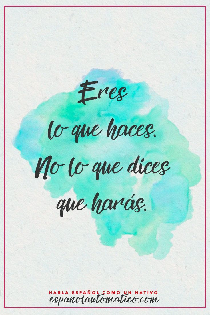 Eres lo que haces, no lo que dices que harás / You are what you do, not what you say you'll do. ✿ Spanish Learning/ Teaching Spanish / Spanish Language / Spanish vocabulary / Spoken Spanish / More fun Spanish Resources at http://espanolautomatico.com ✿ Share it with people who are serious about learning Spanish!