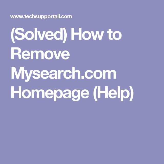(Solved) How to Remove Mysearch.com Homepage (Help)