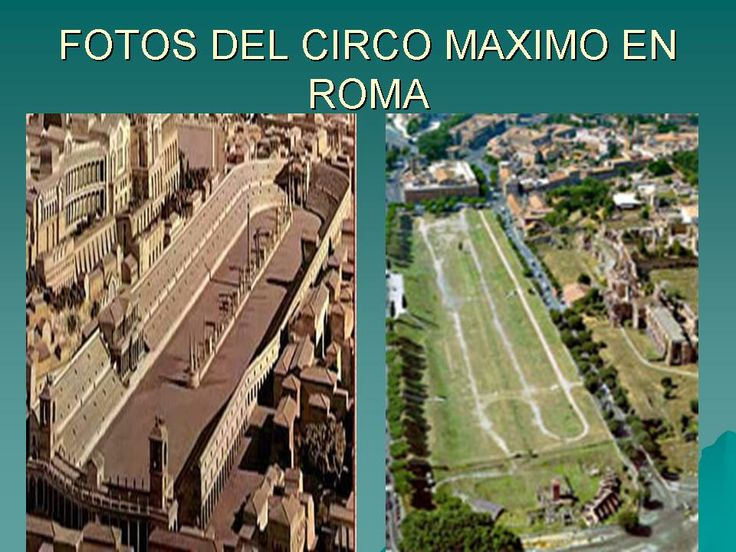 Circo Maximo - O Circo Maximo de Roma, construído entre os montes Aventino e Palatino, foi utilizado deica a conquista da cidade en mans dos bárbaros. Nel celebrábanse distintas actividades como carreiras, representacións teatrais, etc. Os primeiros xogos romanos no Circo foron dirixidos por Lucio Tarquinio.Cabe destacar a carreira de carros. Tralo abandono do Circo as instalacións foron usadas como canteira e na actualidade case non se conserva nada das antigas instalacións.
